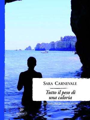"""""""Tutto il peso di una caloria – diario di una dieta dell'anima"""", il libro di Sara Carnevaleesce in tutte le librerie"""
